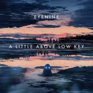 "Eyenine ""A Little Above Low Key"" album art"